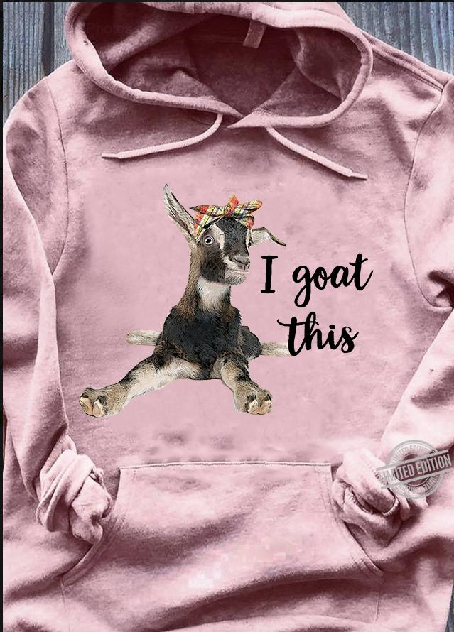 I Goat This Shirt