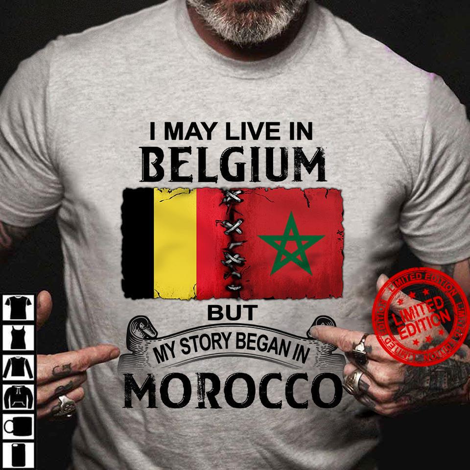 I May Live In Belgium But My Story Began In Morocco Shirt
