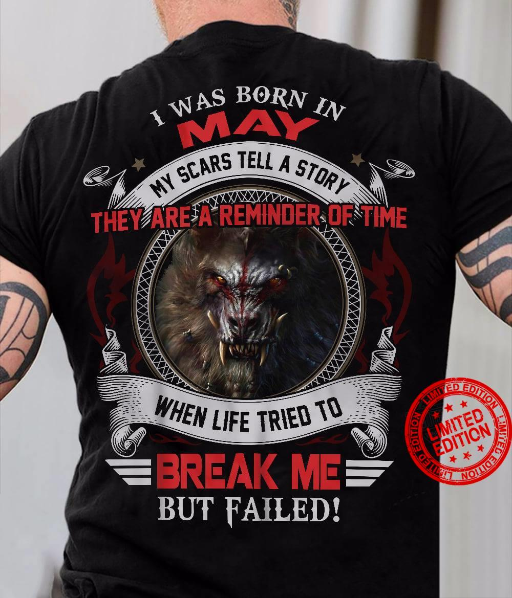I Was Born In May My Scars Tell A Story When Life Tried To Break Me But Failed Shirt