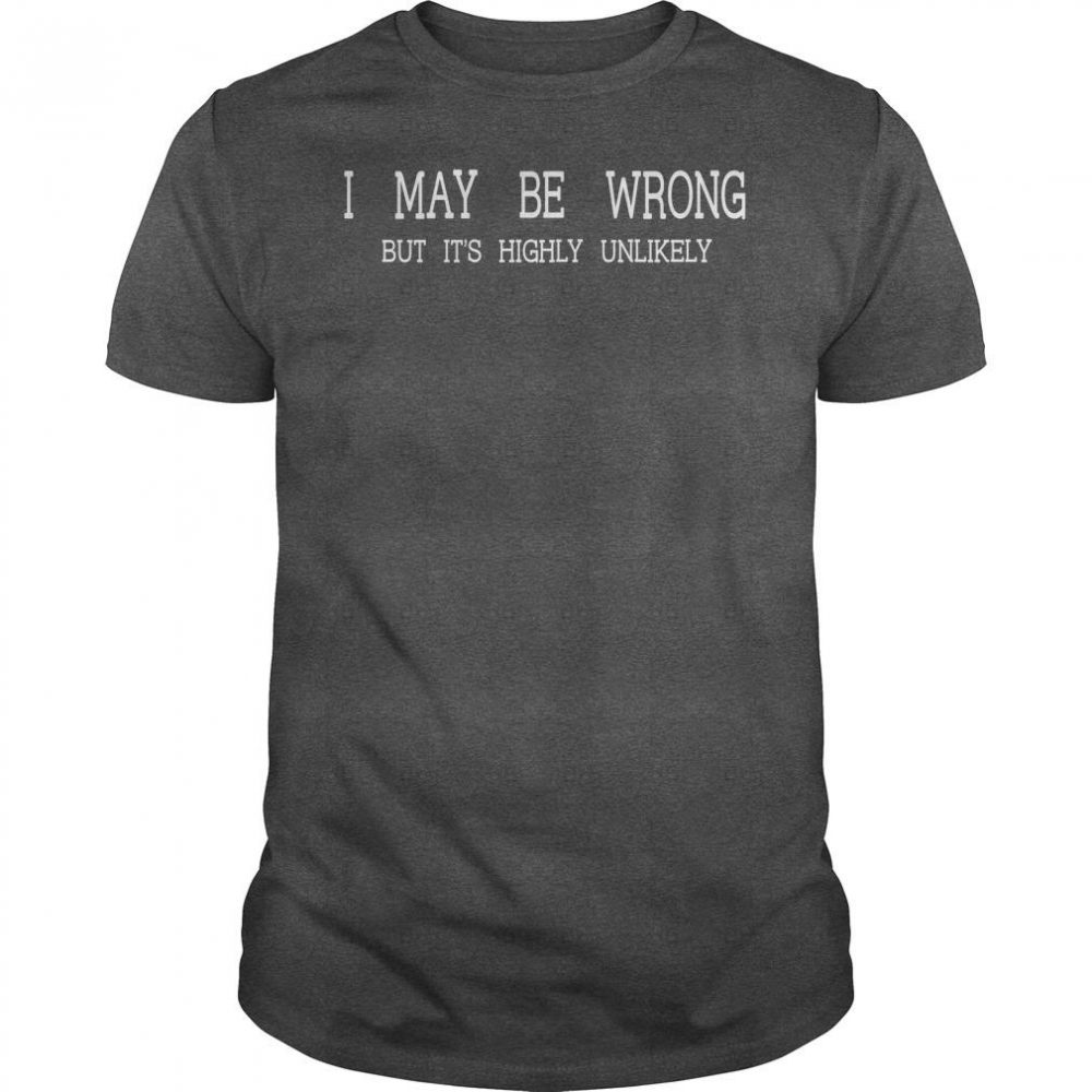 I may be wrong but it's highly unlikely Shirt