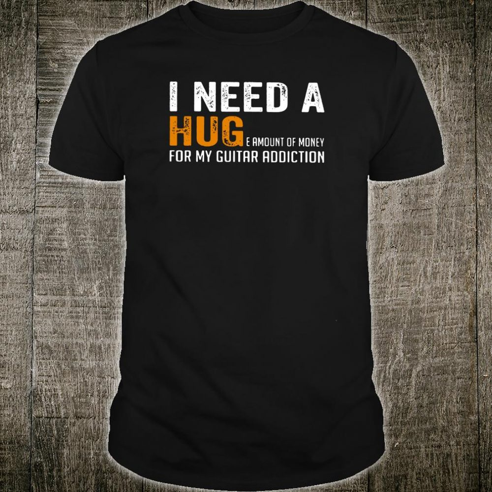 I need a huge amount of money for my guitar addiction shirt