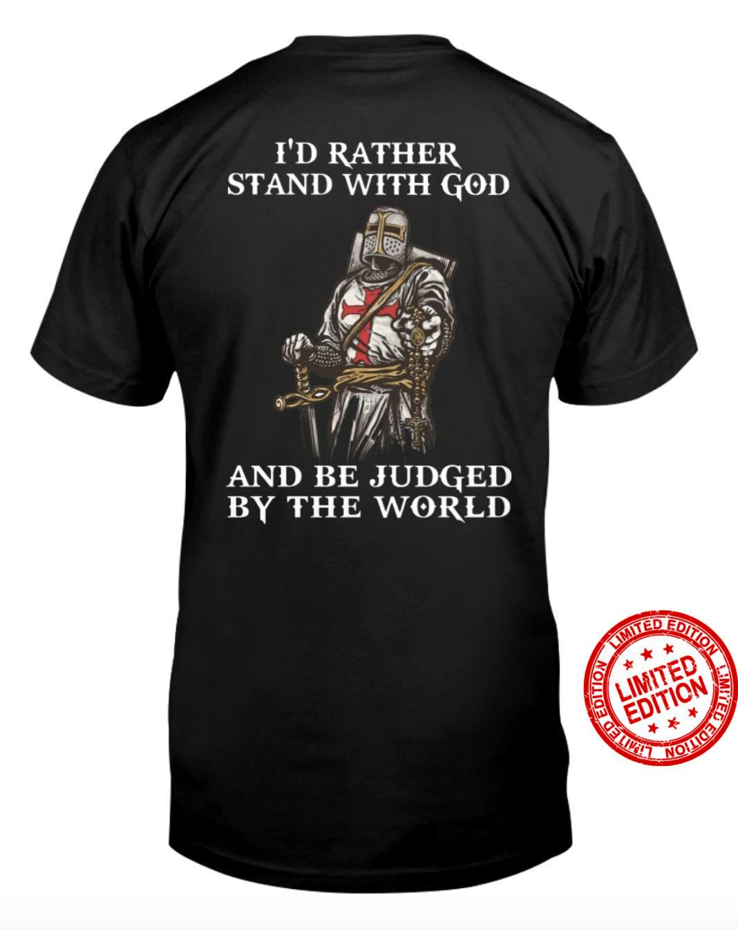 I'd Rather Stand With God And Be Judged By The World Shirt