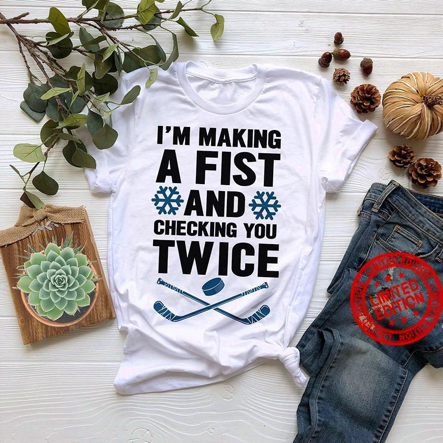 I'm Making A Fist And Checking You Twice Shirt