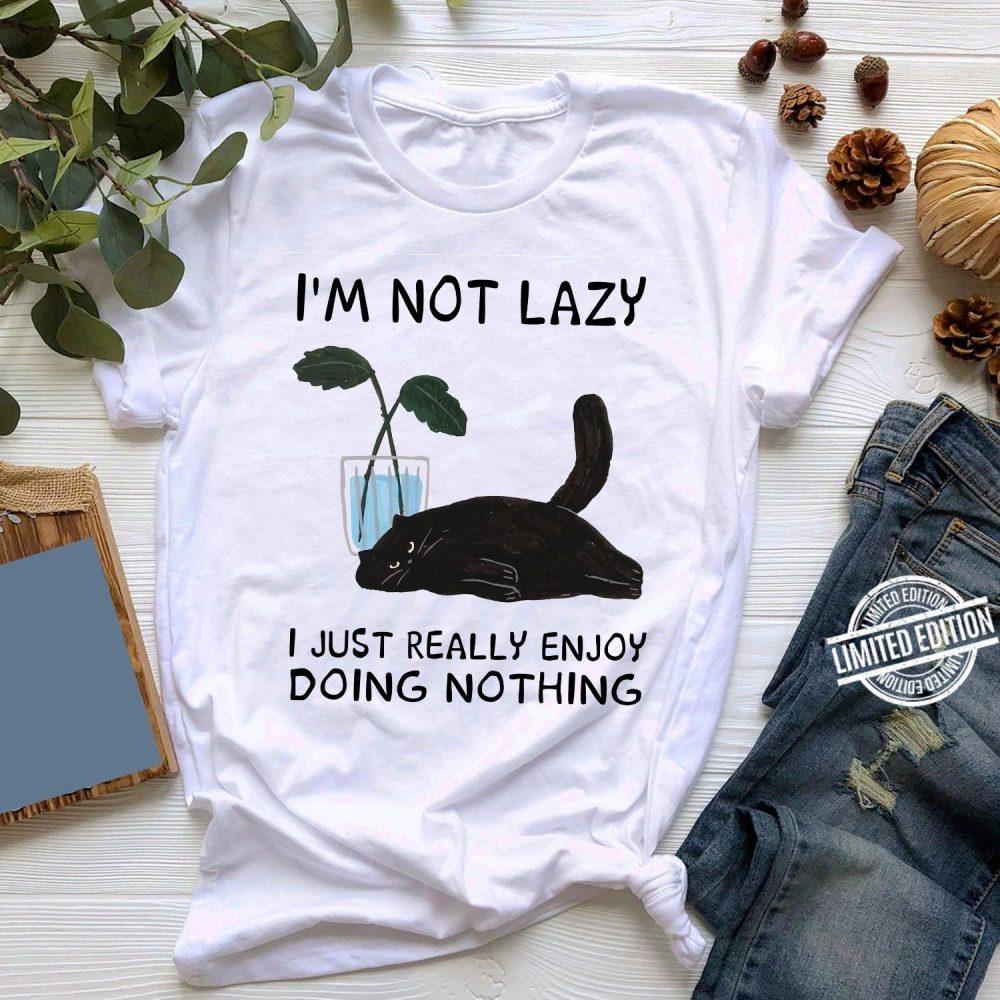 I'm Not Lazy I Just Really Enjoy Doing Nothing Shirt