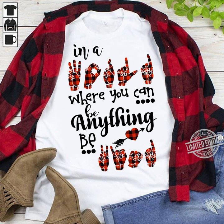 In A Where You Can Be Anything Be Shirt