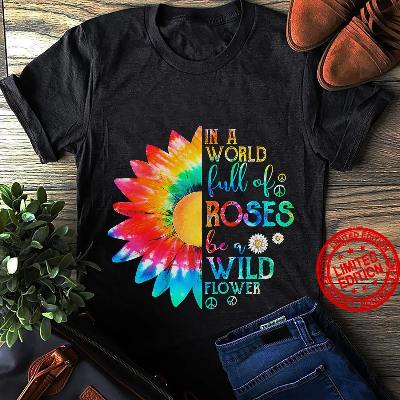 In A World Full Of Roses Be A Wild Flower Shirt