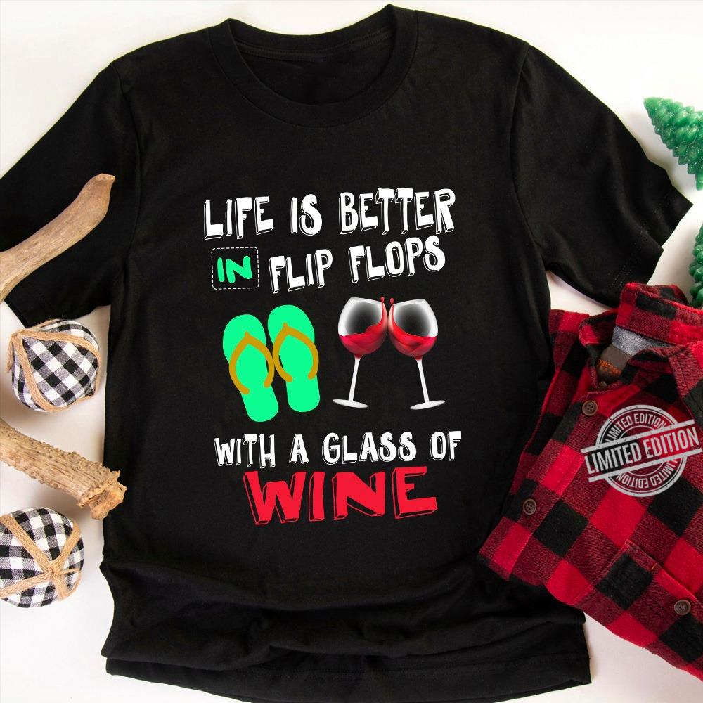 Life Is Better In Flip Flops With A Glass Of Wine Shirt