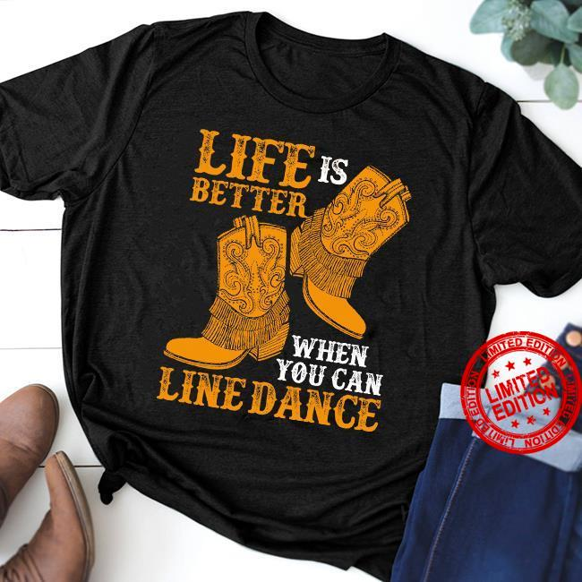 Life Is Better When You Can Line Dance Shirt
