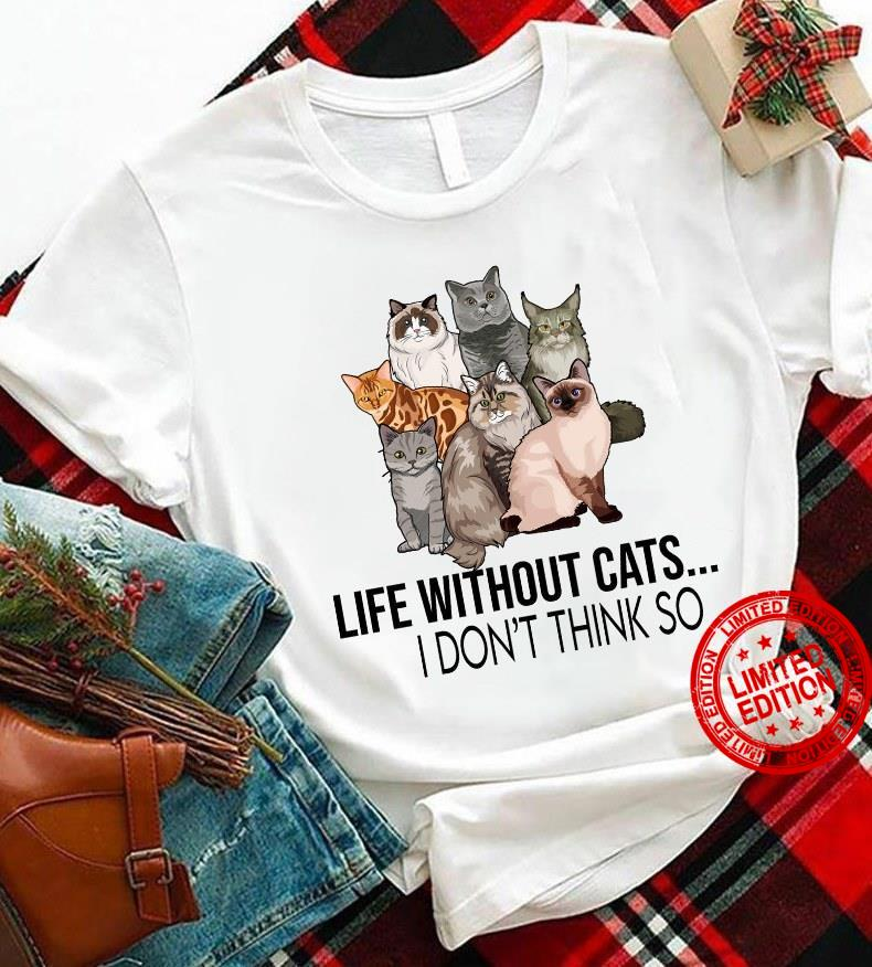 Life Without Cats I Don't Think So Shirt