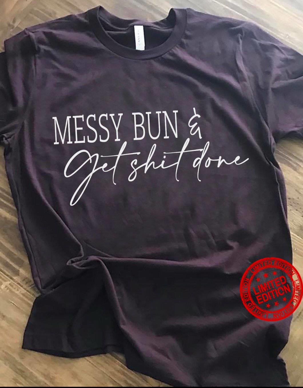 Messy Bun Get Shit Done Shirt