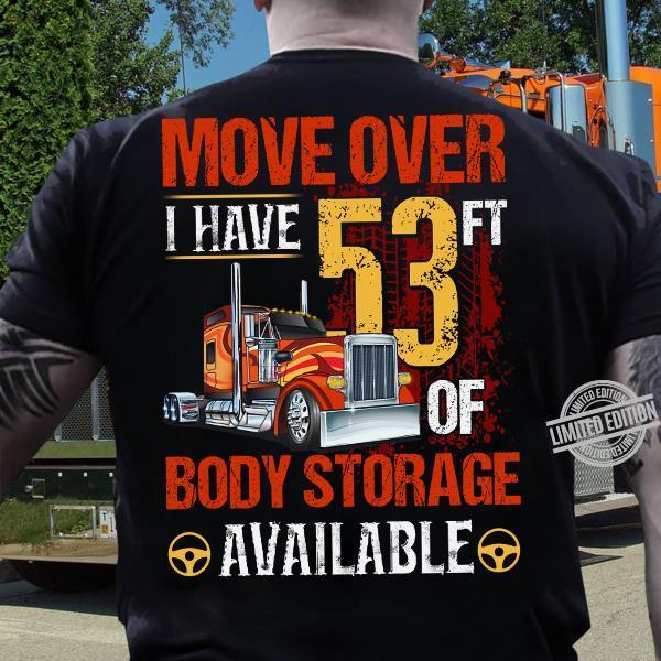 Move Over I Have 53 ft Of Body Storage Available Shirt