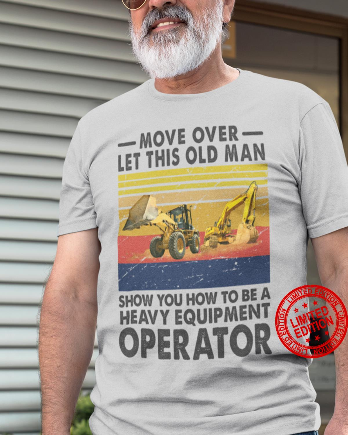 Move Over Let This Old Man Show You How To Be A Heavy Equipment Operator Shirt