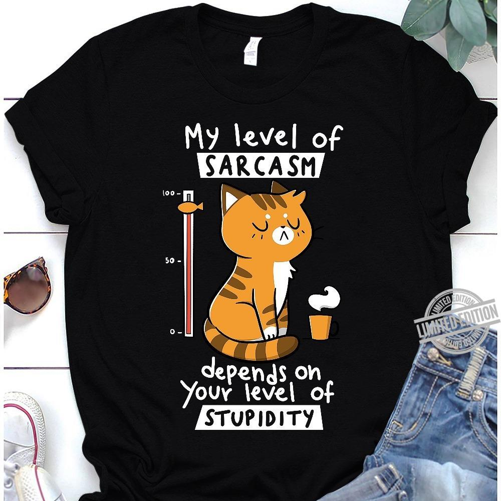 My Level Of Sarcasm Depends On Your Level Of Stupidity Shirt