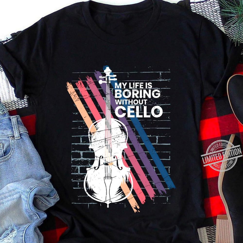 My Life Is Boring Without Cello Shirt