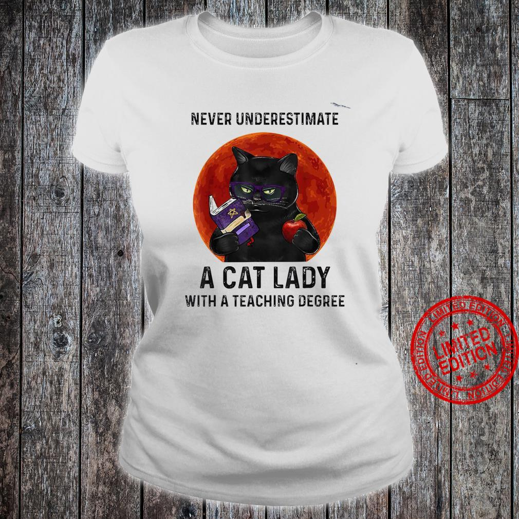 Never Underestimate A Cat Lady With A Teaching Degree Shirt ladies tee