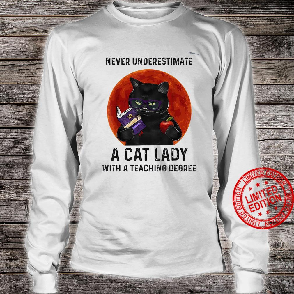 Never Underestimate A Cat Lady With A Teaching Degree Shirt long sleeved