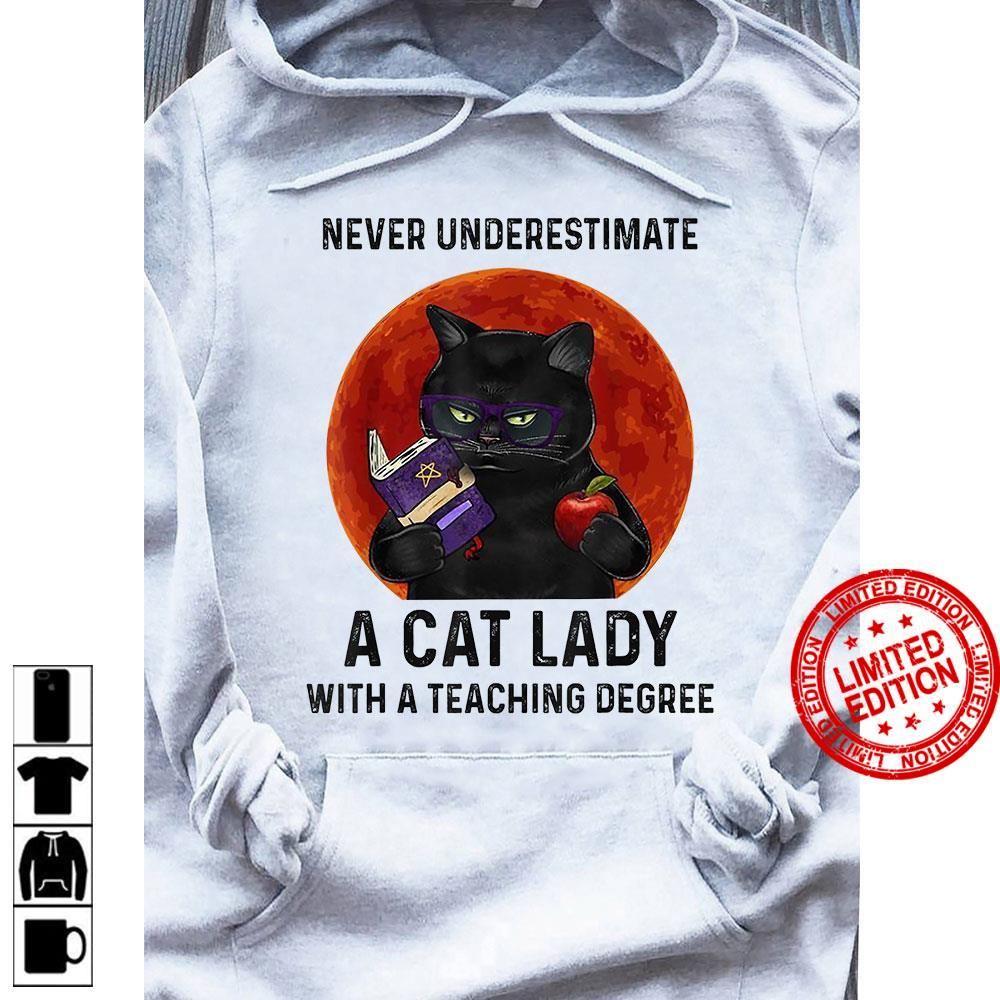 Never Underestimate A Cat Lady With A Teaching Degree Shirt