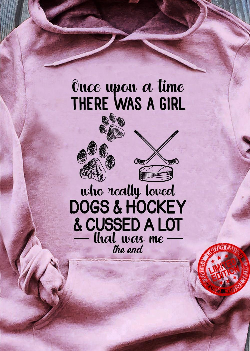 Once Upon A Time There Was A Girl Who Really Loved Dogs Hockey Cussed A Lot Shirt