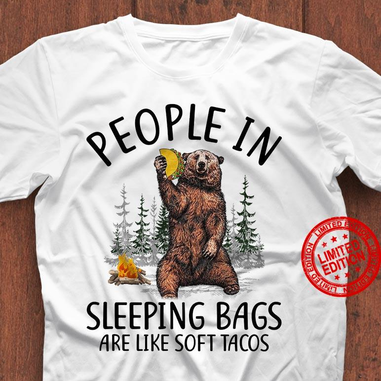 People In Sleeping Bags Are Like Soft Tacos Shirt