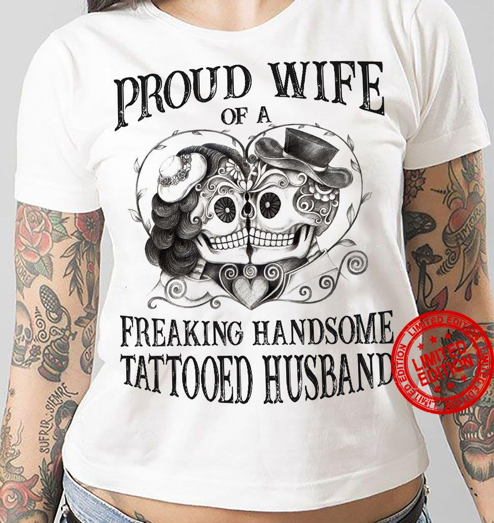 Proud Wife Of A Freaking Handsome Tattooed Husband Shirt