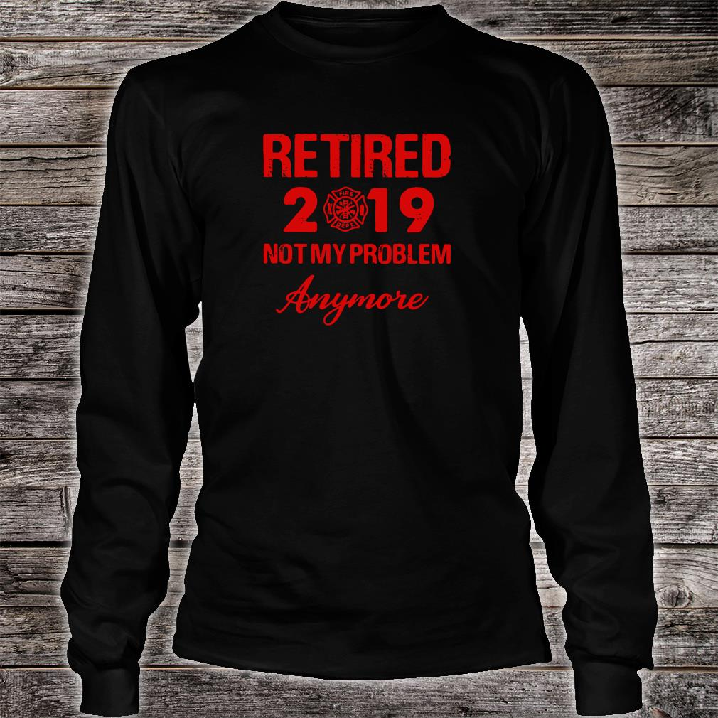 Retired 2019 not my problem shirt Long sleeved