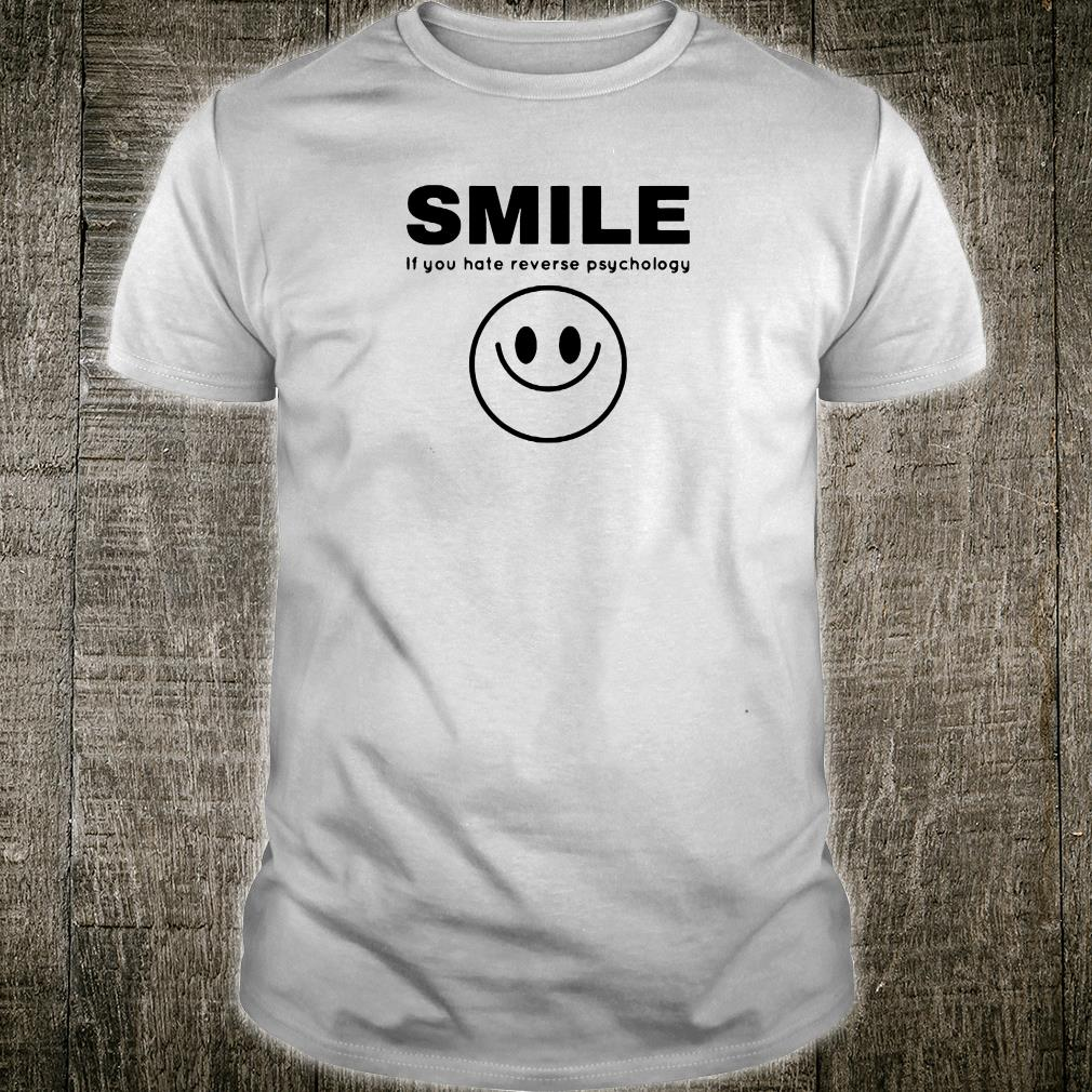 Smile if you hate reverse psychology shirt