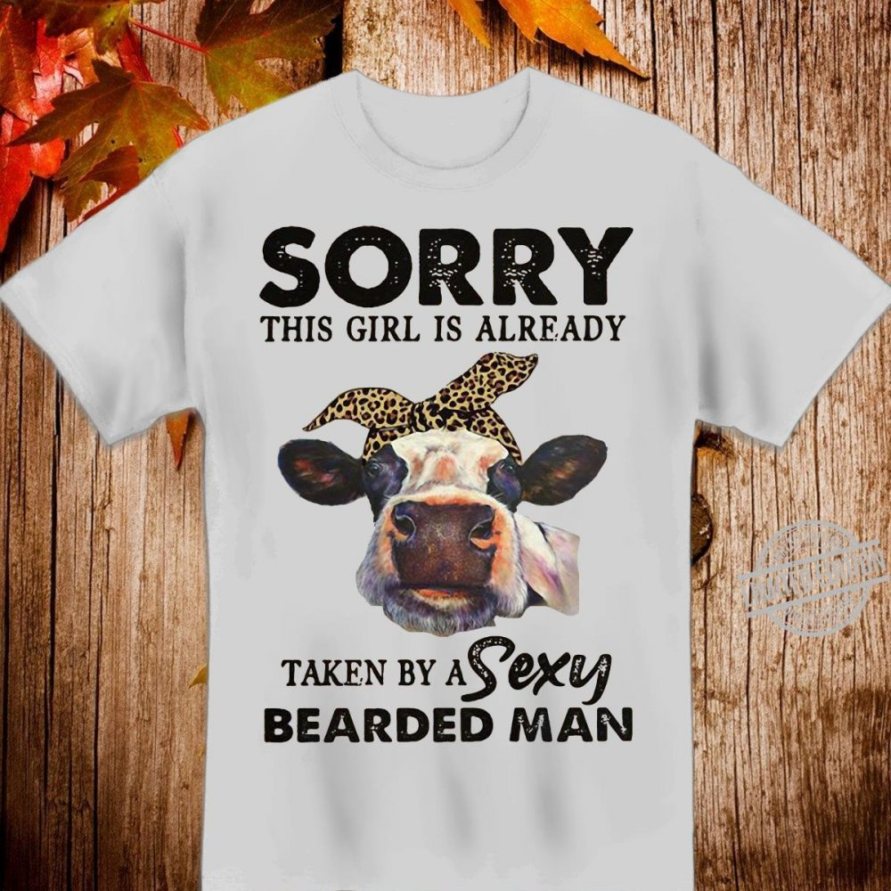 Sorry this girl is already taken by a sexy bearded man Shirt