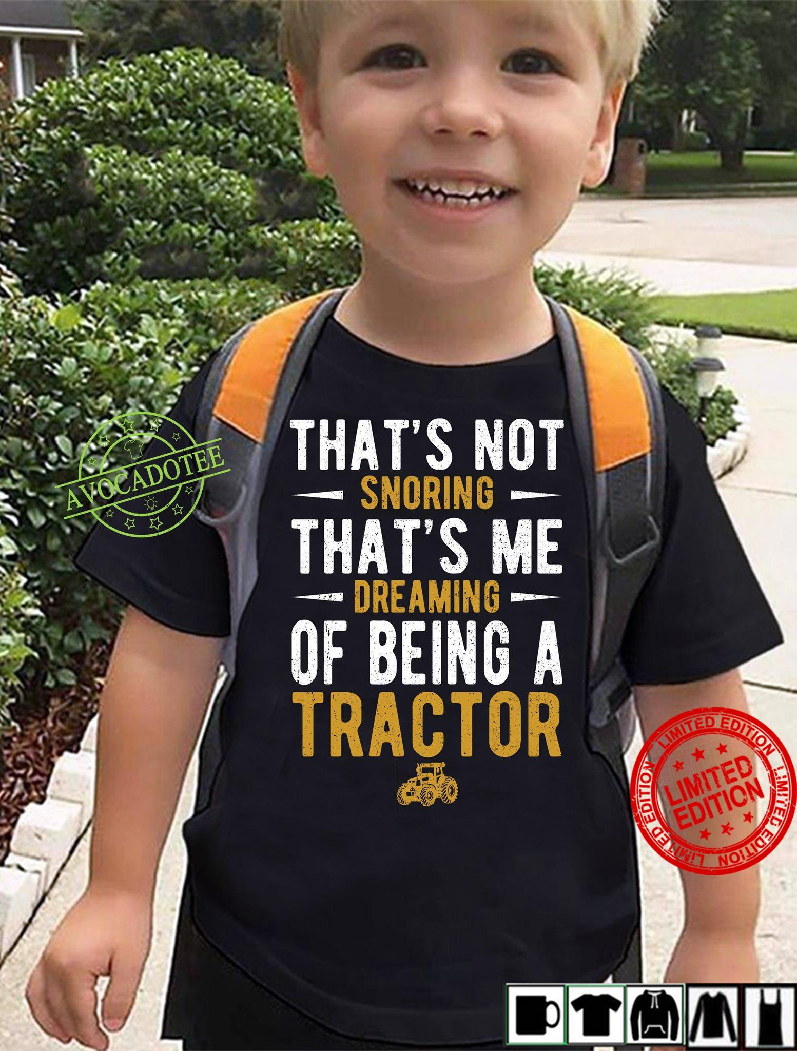 That's Not Snoring That's Me Dreaming Of Being A Tractor Shirt