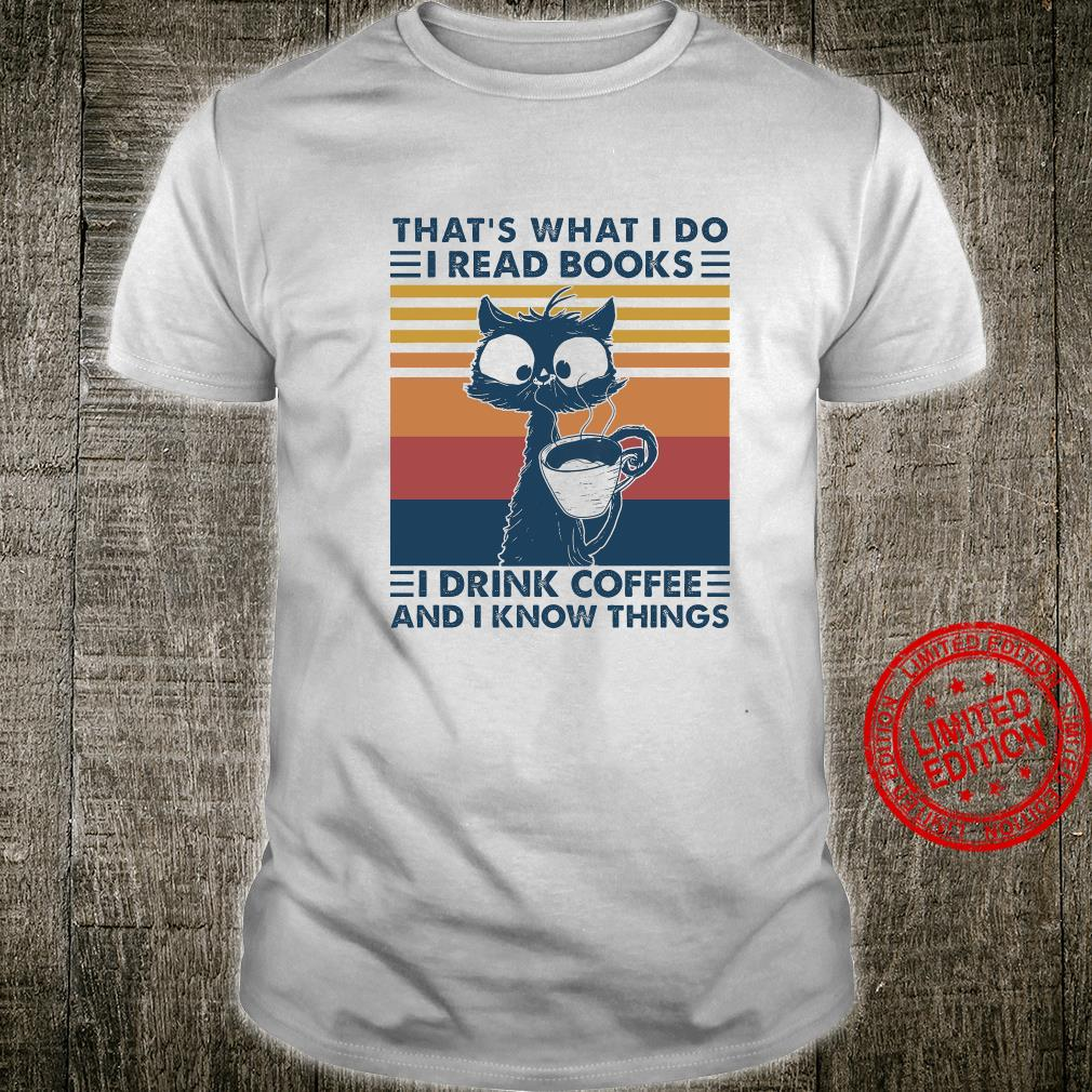 That's What I Do I Read Books I Drink Coffee And I Know Things Shirt unisex