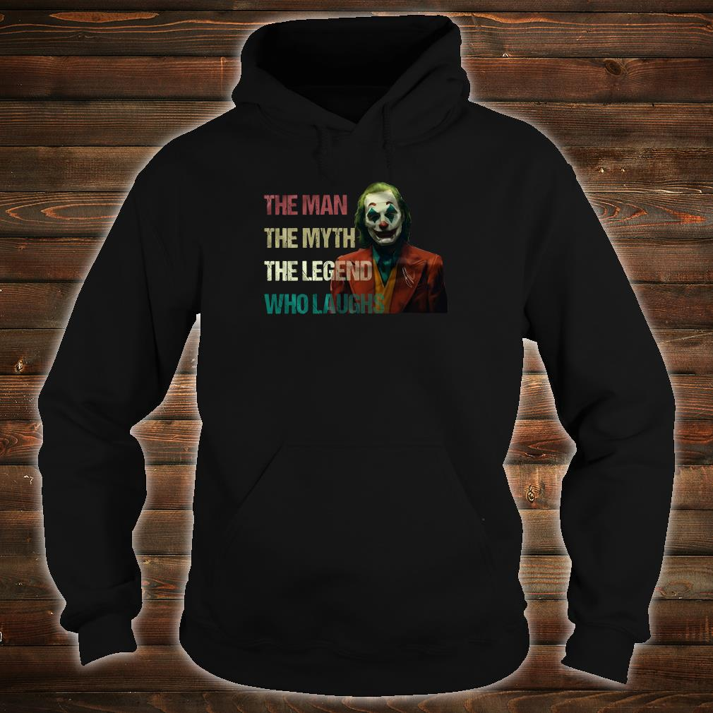 The joker The man the myth the legend who laughs shirt hoodie