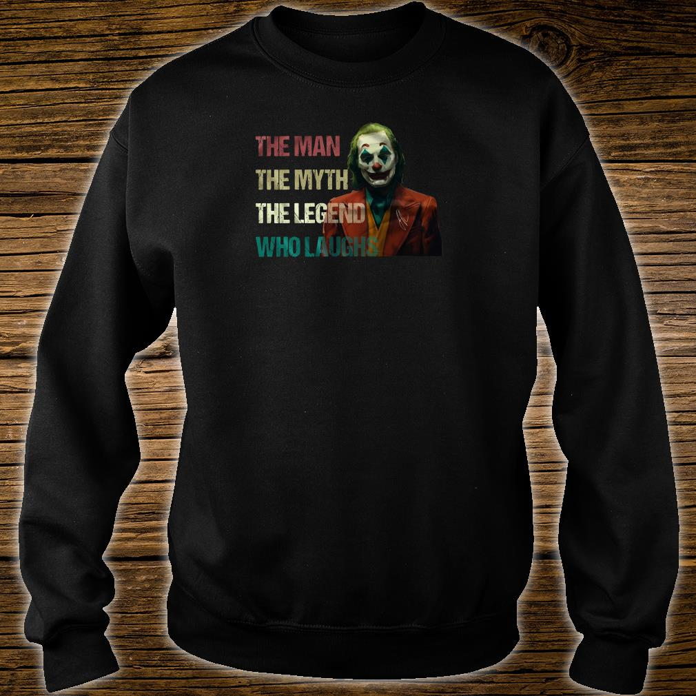 The joker The man the myth the legend who laughs shirt sweater