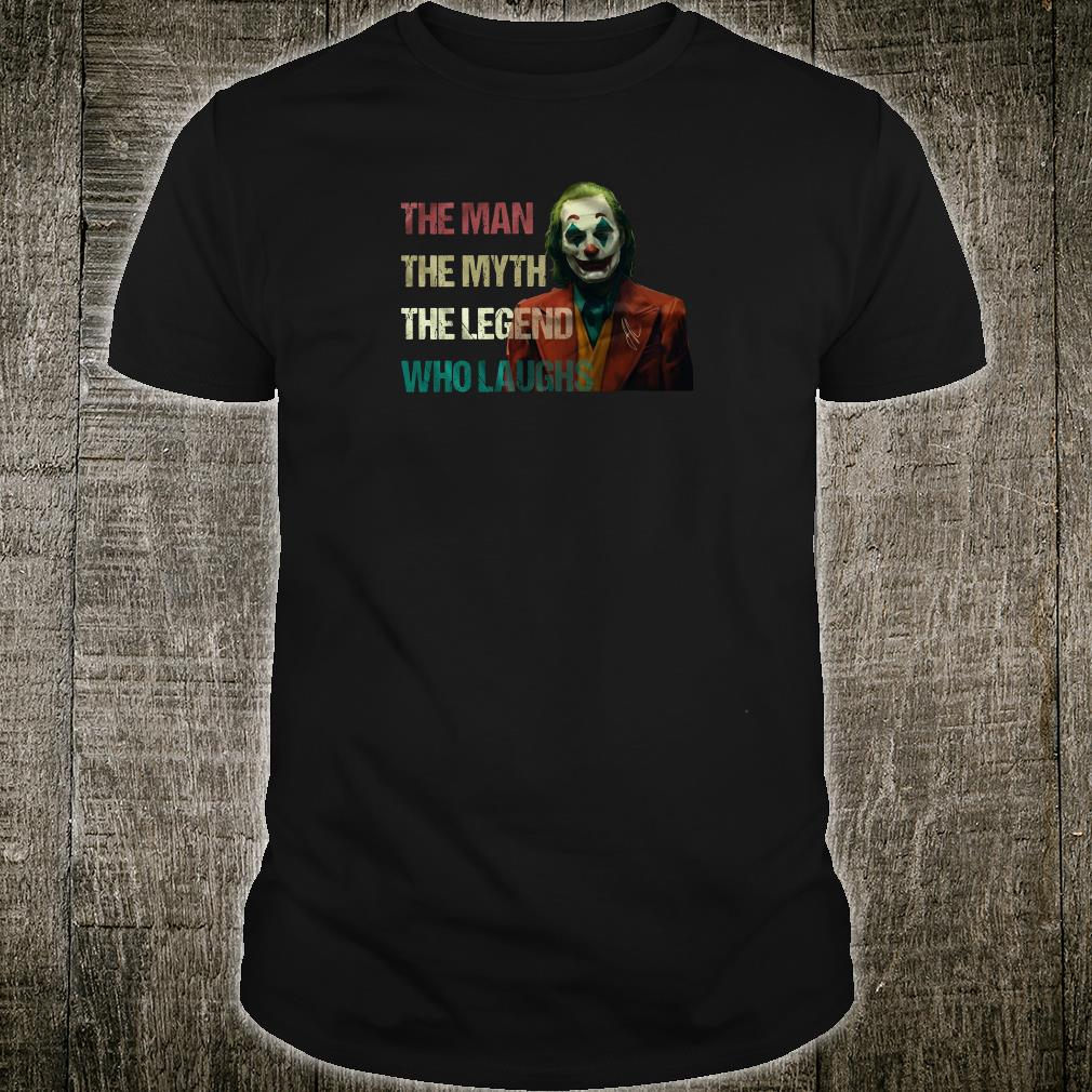 The joker The man the myth the legend who laughs shirt