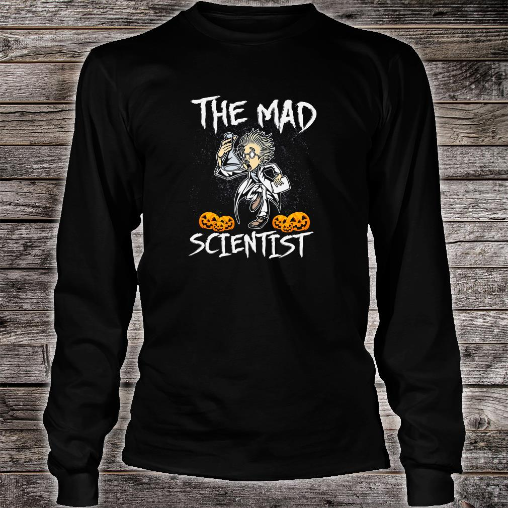 The mad scientist shirt Long sleeved