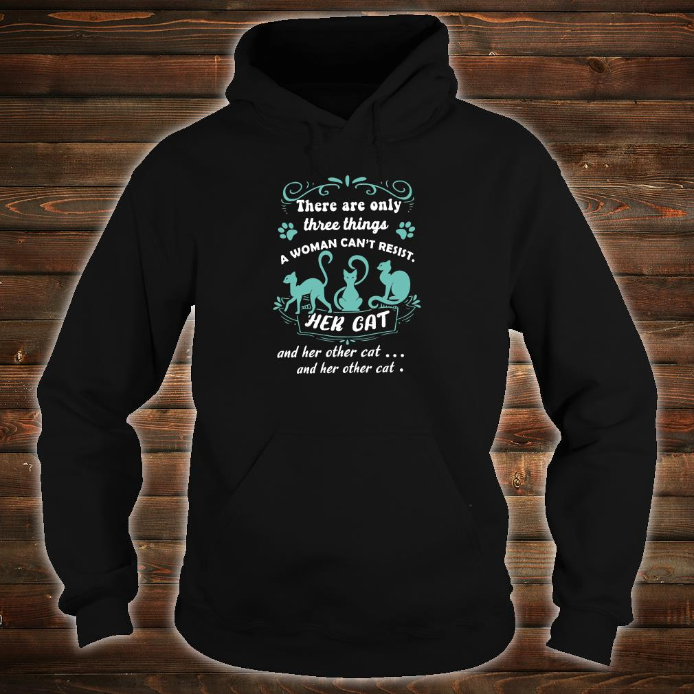 There are only three things a woman can't resist her cat and her other cat shirt hoodie