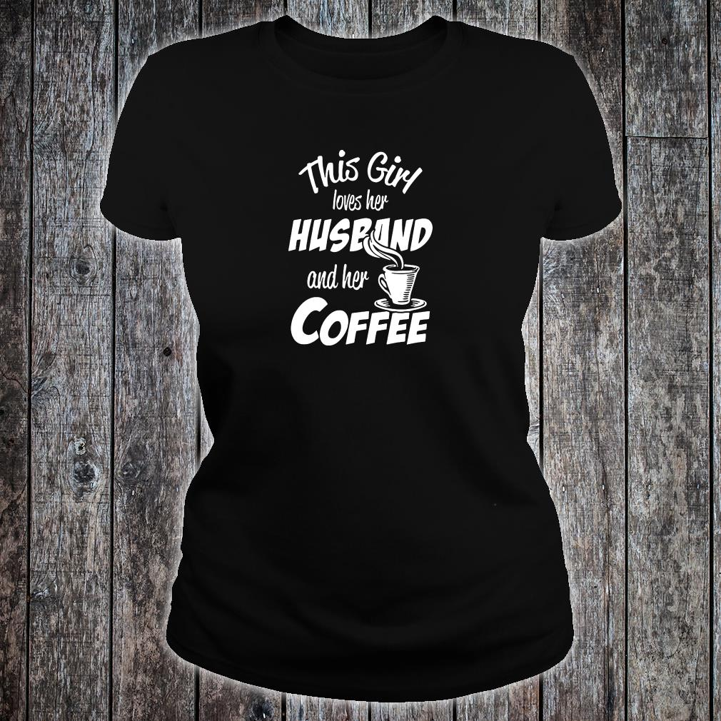 This girl loves her husband and her coffee shirt ladies tee