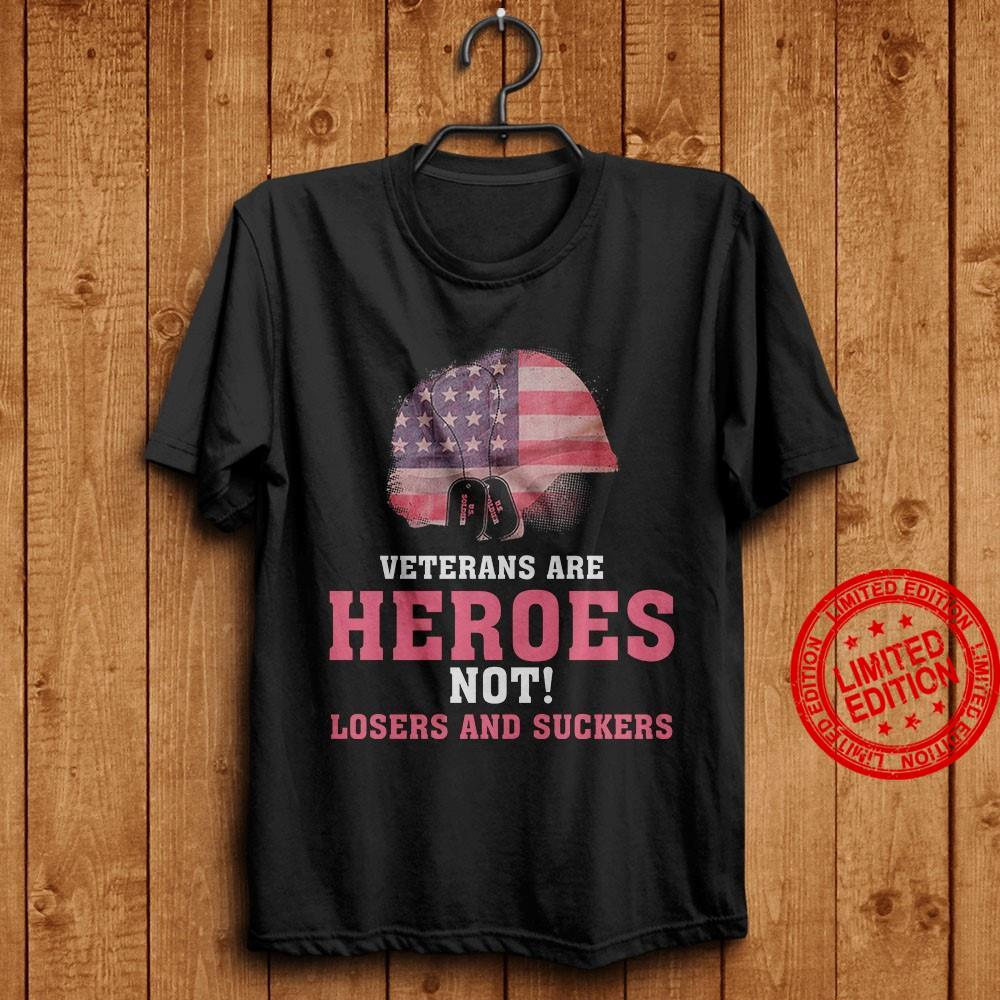 Veterans Are Heroes Not Losers And Suckers Shirt