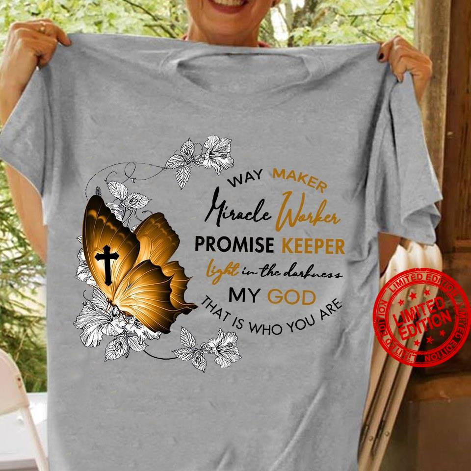 Way Maker Miracle Worker Promise Keeper My God That Is Who You Are Shirt