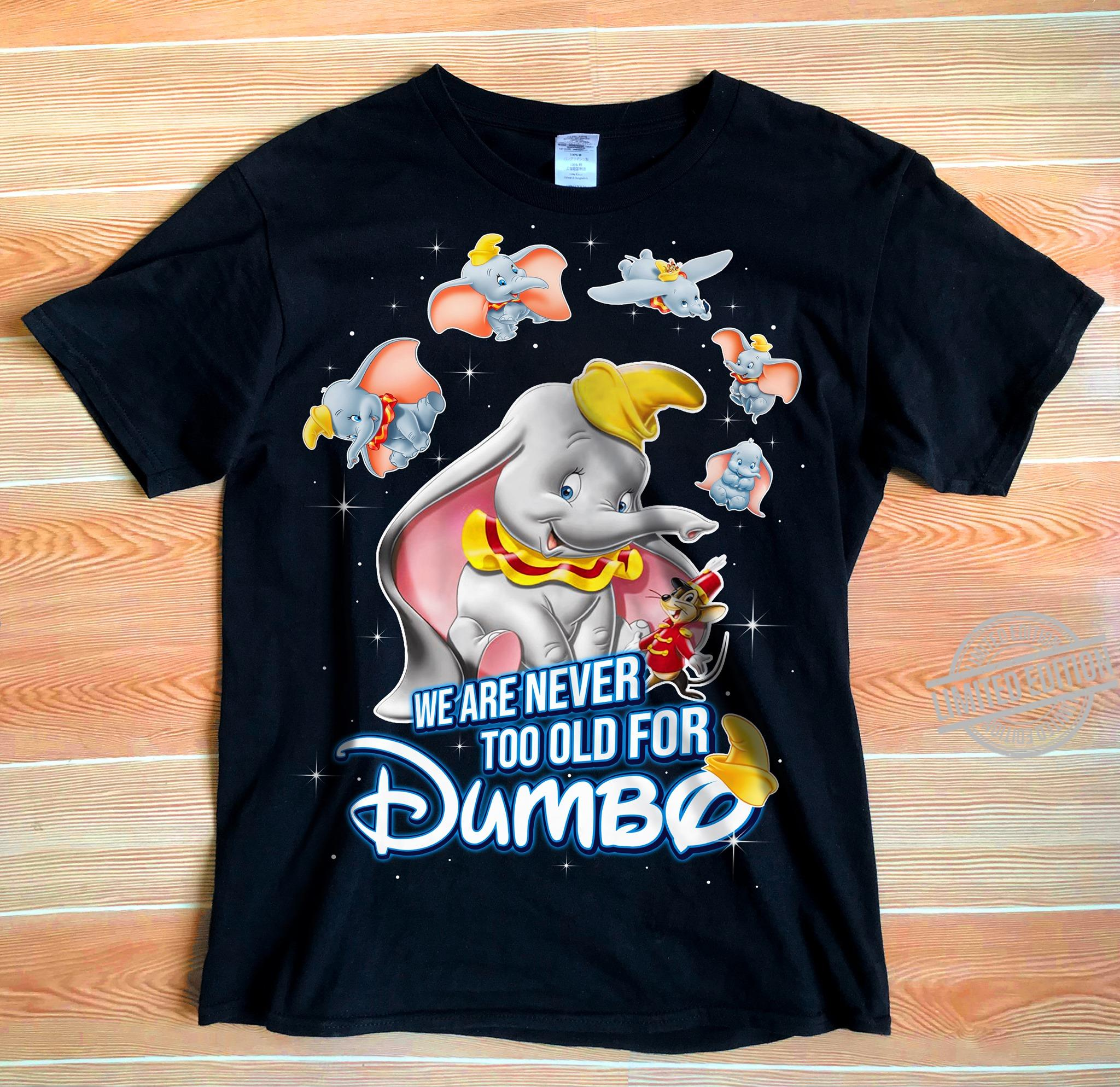 We Are Never To Old For Dumbo Shirt
