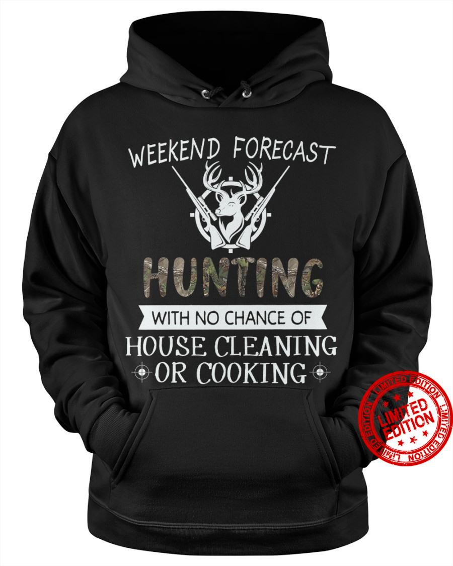 Weekend Forecast Hunting With No Chance Of House Cleaning Or Cooking Shirt