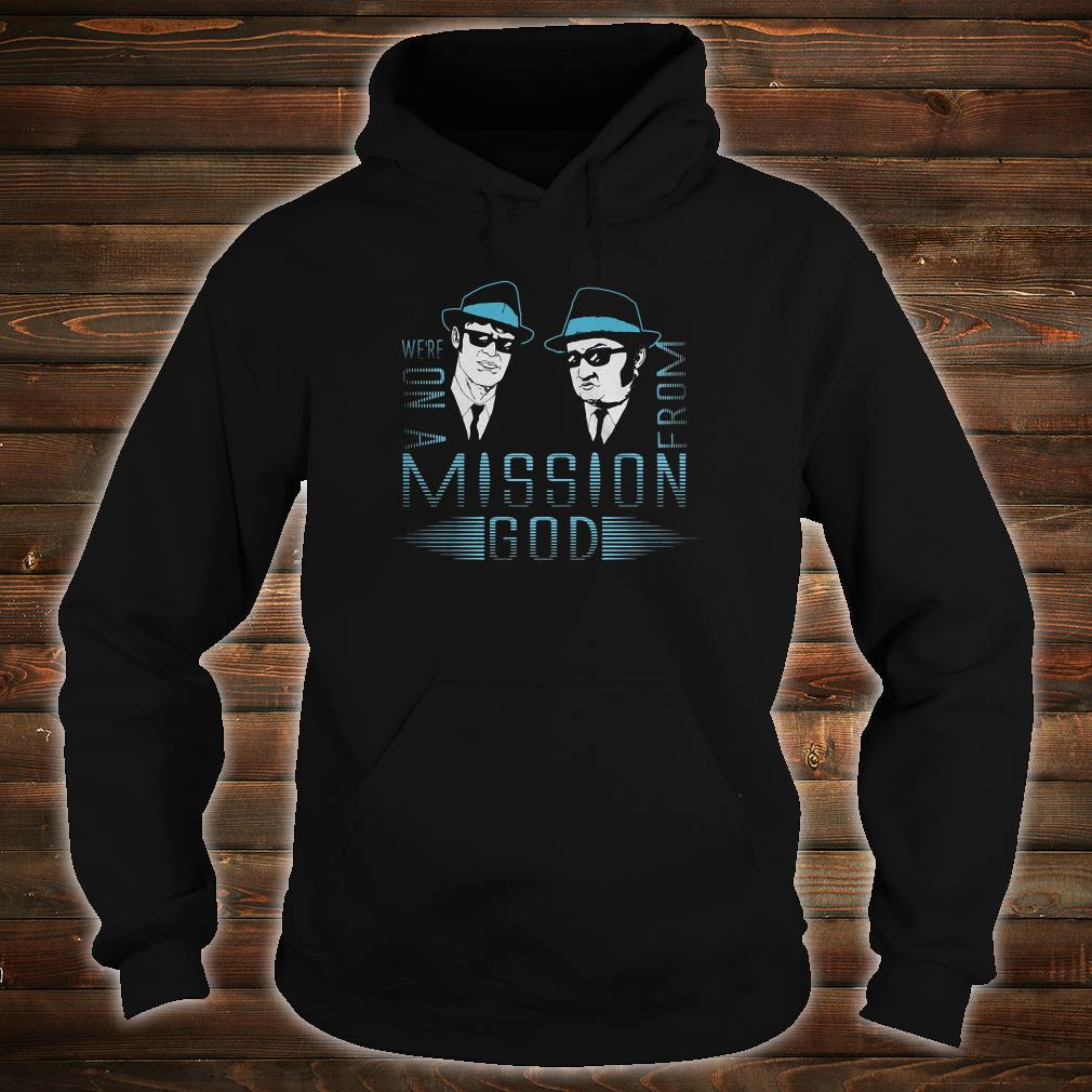 We're on a mission from God shirt hoodie
