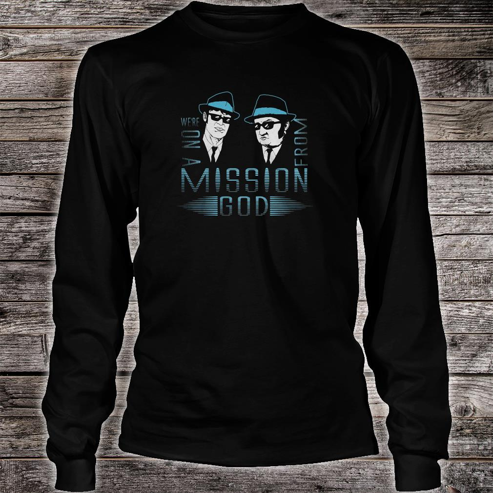 We're on a mission from God shirt Long sleeved