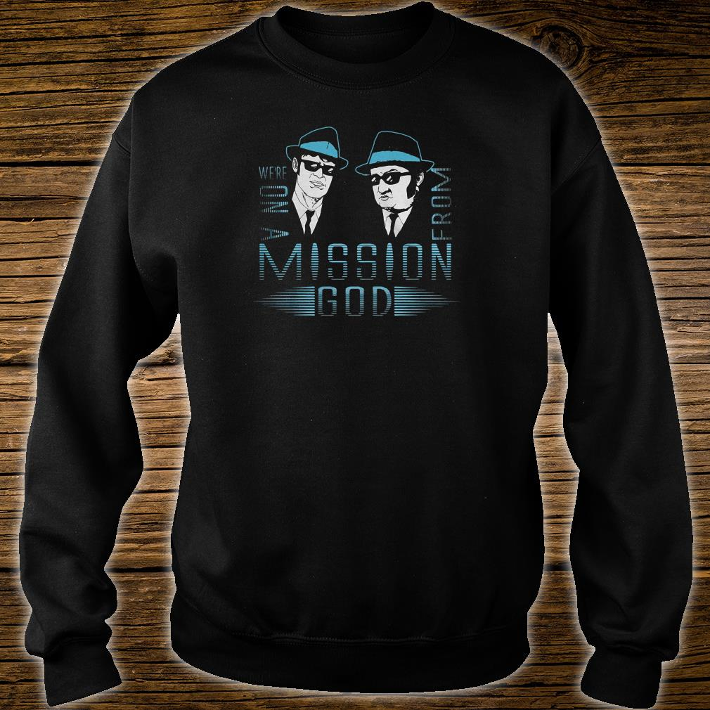 We're on a mission from God shirt sweater
