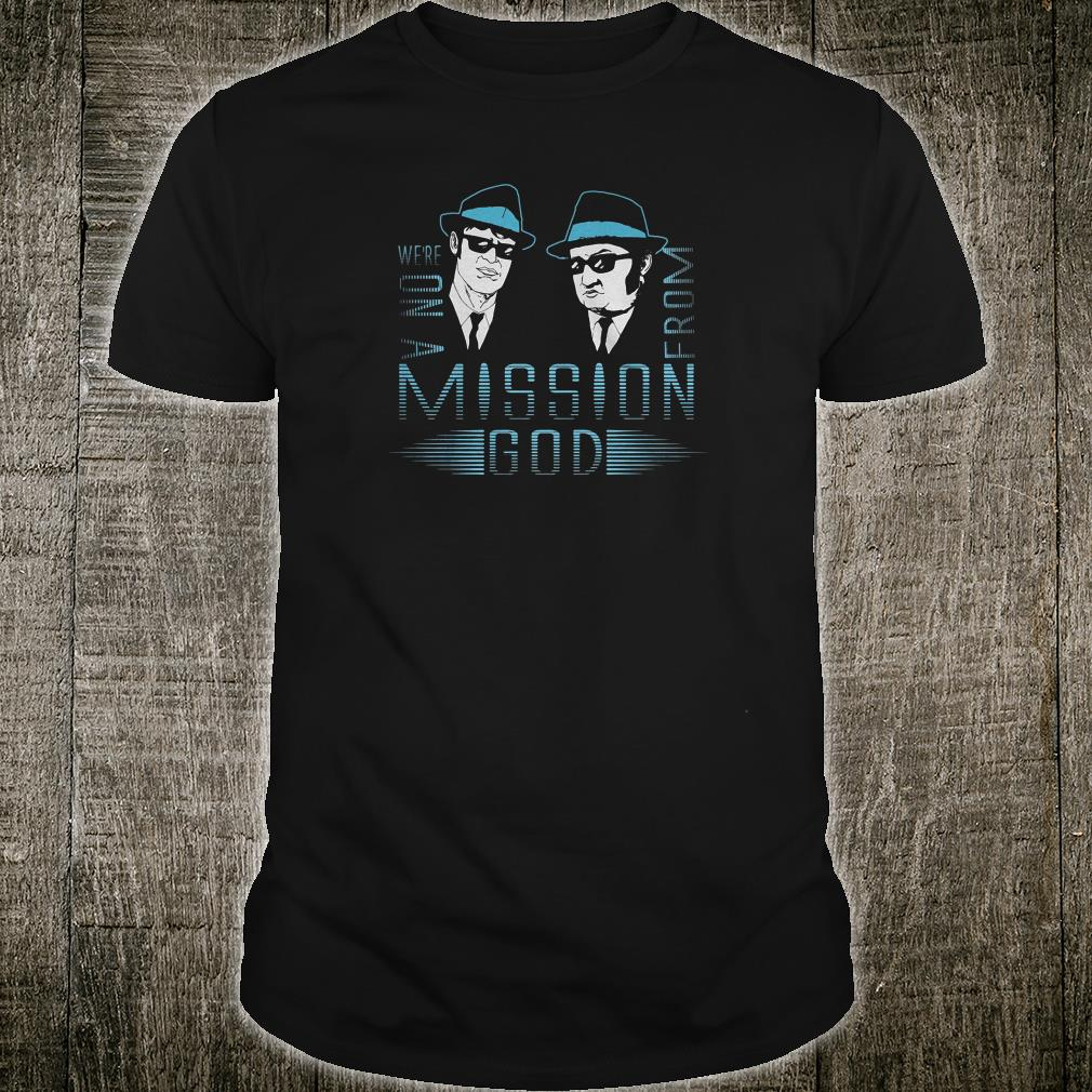We're on a mission from God shirt