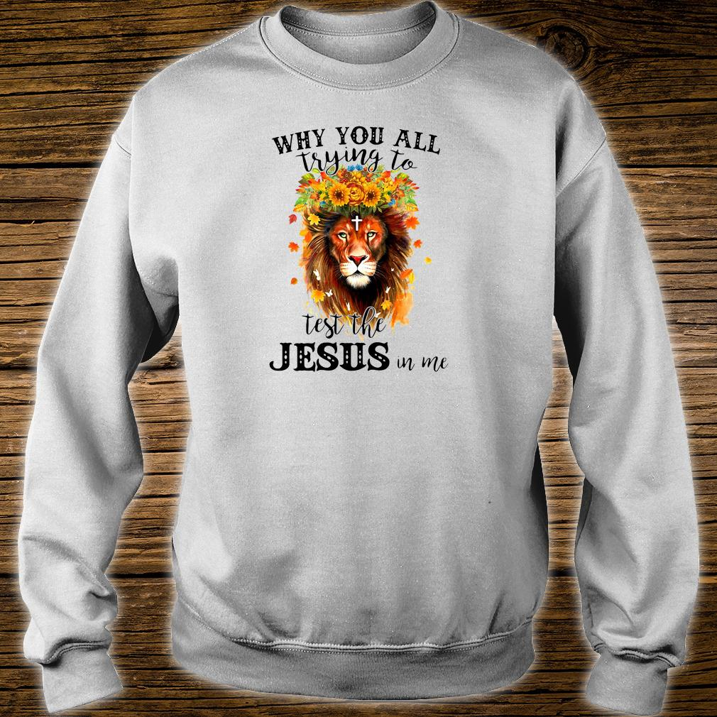 Why you all trying to test the Jesus in me shirt sweater