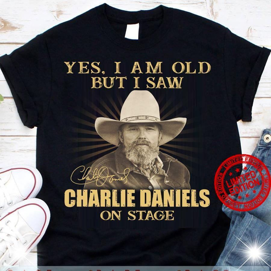 Yes I Am Old But I Saw Charlie Daniels On Stage Shirt