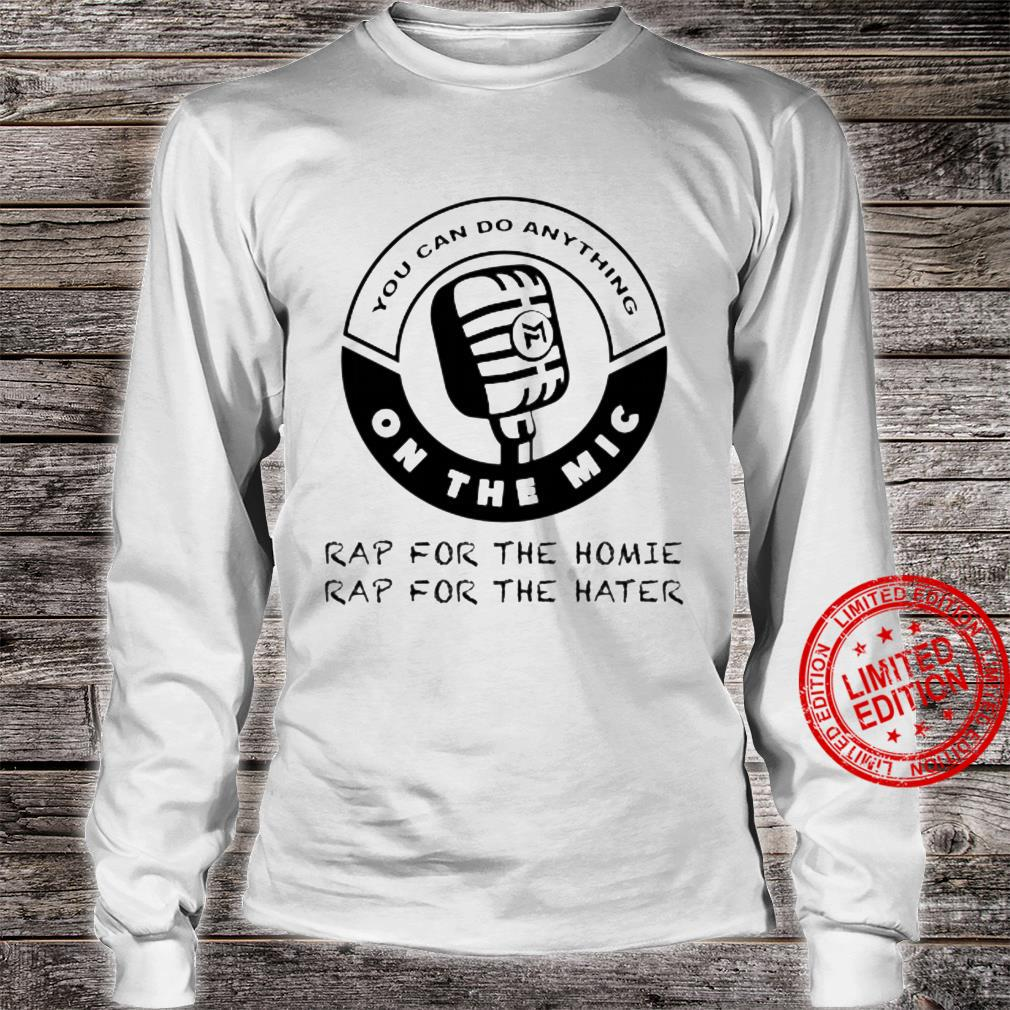 You Can Do Anything On The Mic Shirt long sleeved